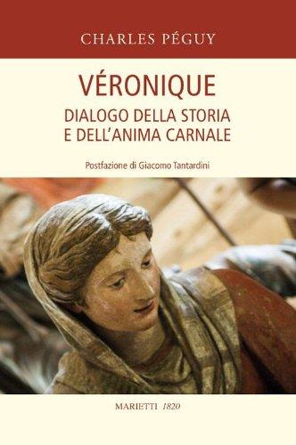 Véronique. Dialogo della storia e dell'anima carnale