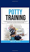 Potty training: The Complete and Effective Step-By-Step Guide to Potty Train Your Little Toddler, Easily and with No Stress in Just Three Days