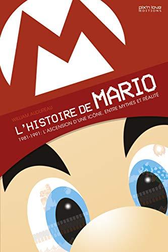L'histoire de Mario: 1981-1991 : L'ascension d'une...