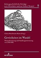 Gewissheiten Im Wandel: Wissensformierung Und Handlungsorientierung Von 1350-1600 (Kulturgeschichtliche Beitraege zum Mittelalter und zur fruehen Neuzeit)