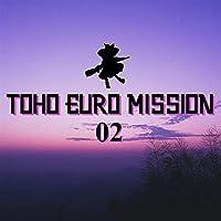 TOHO EURO MISSION 02[東方Project]