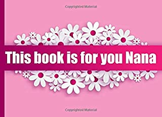 This book is for you Nana: Mother's day gift book for Nana from Kids,Teens or Adults /Fill in the blank / What I love about grandma /