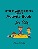 LETTERS WORDS IMAGES GAMES Activity Book for kids: GREAT! LETTERS WORDS IMAGES GAMES Activity Book for kids- Learning the alphabet through association and play - Activity Book for 3-5, 5-7- Toddler Workbook-