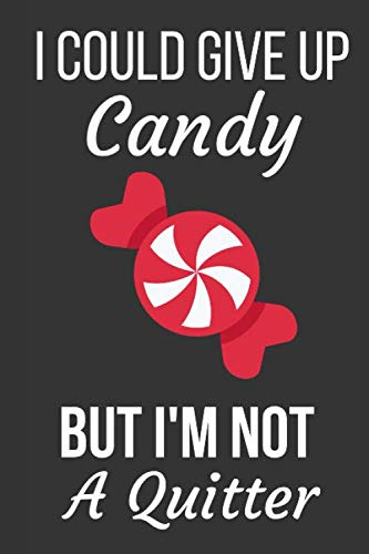 I Could Give Up Candy But I'm Not A Quitter: Funny Novelty...