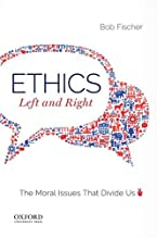 Ethics, Left and Right: The Moral Issues That Divide Us