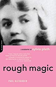 Rough Magic: A Biography Of Sylvia Path by Paul Alexander