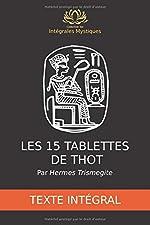 Les 15 tablettes de Thot - De Hermes Trismegite - Collection des Intégrales Mystiques de Hermes Trismegite