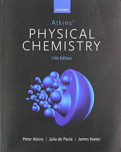 Compare Textbook Prices for Atkins' Physical Chemistry 11e 11 Edition ISBN 9780198769866 by Atkins, Peter,de Paula, Julio,Keeler, James