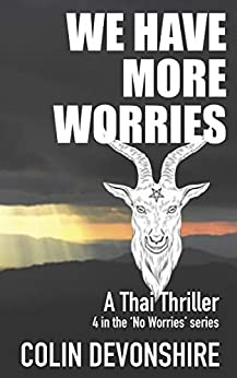 We Have More Worries: Thai Thriller (No Worries Book 4) by [Colin Devonshire]