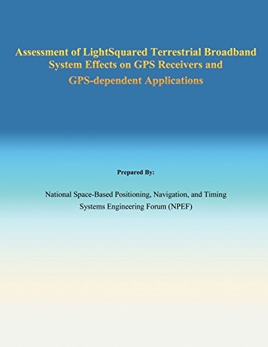 Assessment of Light Squared Terrestrial Broadband System Effects on GPS Receivers and GPS-dependent Applications