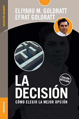 La Decisión: Cómo elegir la mejor opción - Edición revisada