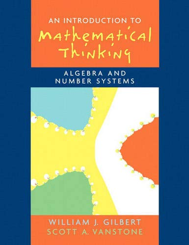Compare Textbook Prices for Introduction to Mathematical Thinking: Algebra and Number Systems 1 Edition ISBN 9780131848689 by Gilbert, Will,Vanstone, Scott