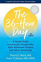 The 36-Hour Day: A Family Guide to Caring for People Who Have Alzheimer Disease and Other Dementias (A Johns Hopkins Press...