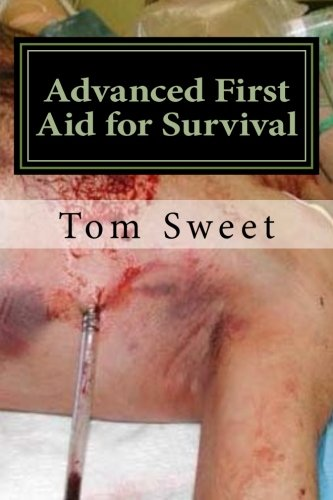 Advanced First Aid for Survival: When the Sh*t Hits the Fan YOU Are the Docotr