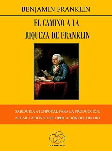 El camino a la riqueza de Franklin: Sabiduría atemporal para la producción, acumulación y reproducción del dinero