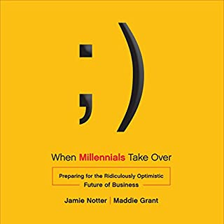 When Millennials Take Over: Preparing for the Ridiculously Optimistic Future of Business cover art