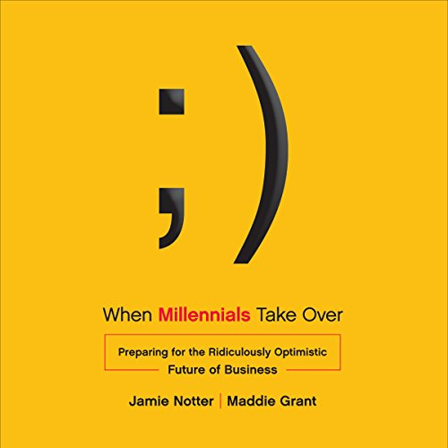 When Millennials Take Over: Preparing for the Ridiculously Optimistic Future of Business Titelbild