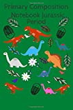 Primary Composition Notebook Jurassic Period: Dinosaur Journal Blank Dotted Writing Sheets 120 Pages - Green ( Dinosaur Notebook for Kids)
