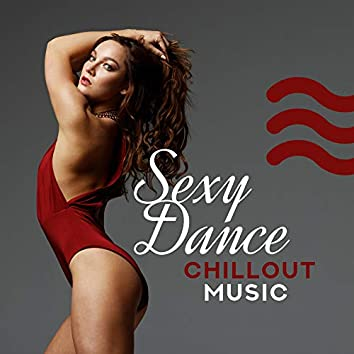 Sexy Dance Chillout Music: Sexy Moves and Vibes, Sexual Ecstasy