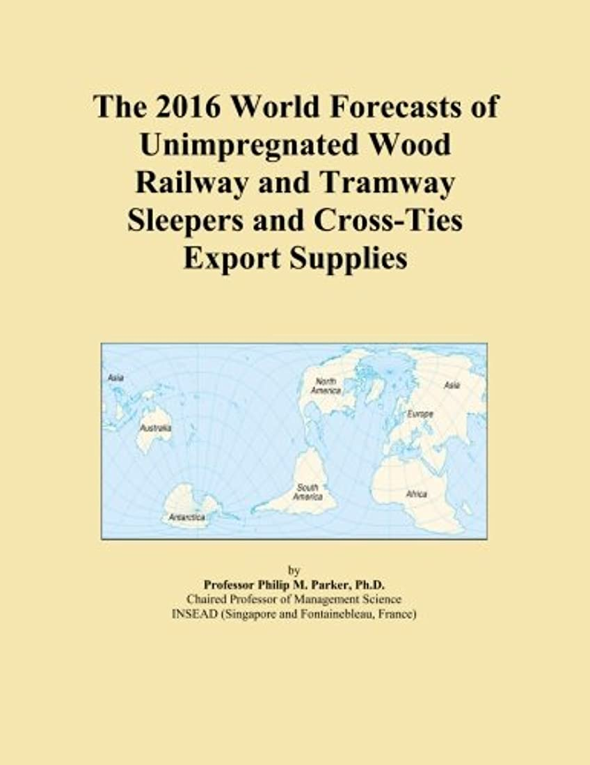 従来のメンバースカープThe 2016 World Forecasts of Unimpregnated Wood Railway and Tramway Sleepers and Cross-Ties Export Supplies