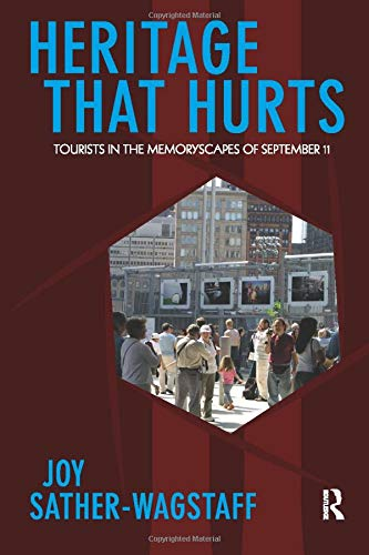 Heritage That Hurts: Tourists in the Memoryscapes of September 11 (Heritage, Tourism, and Community) (Volume 4)