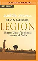 Legion: Thirteen Ways of Looking at Lawrence of Arabia