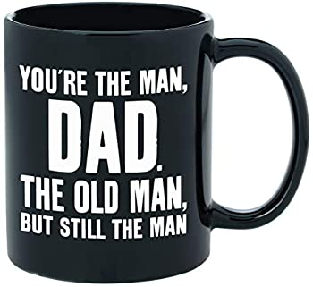 You re The Man Dad - Funny Novelty Coffee Mug for Dads - Quality 11oz Black Ceramic Coffee Cup Good for Father s Day Birthday Gifts for Dad or Christmas Presents for Dad From Son Daughter Kids