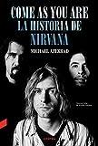 Come as You Are: La historia de Nirvana...