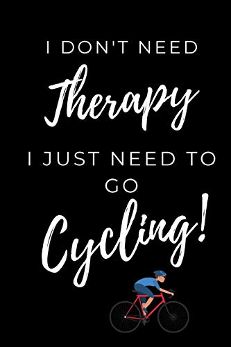 I Just Need To Go Cycling: Fun Journal For People Who Love To Cycle