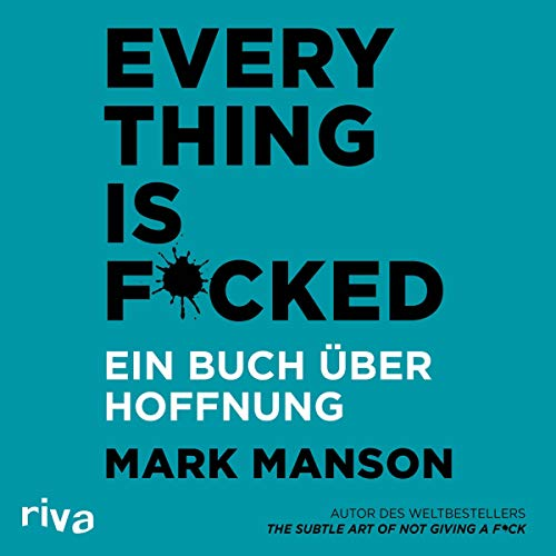 Everything is Fucked: Ein Buch über Hoffnung