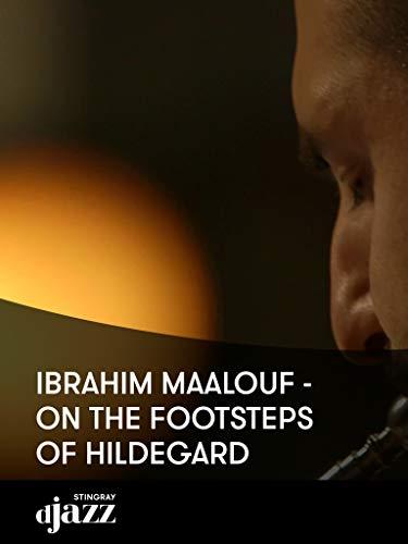 Ibrahim Maalouf - In den Fußstapfen von Hildegard
