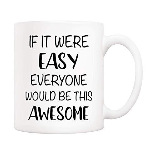 Taza de café divertida con cita divertida, If It were Easy Everyone Would Be This Awesome Novelty Tazas de cerámica de 11 oz, regalo único de cumpleaños y vacaciones para ella, mujeres y hombres