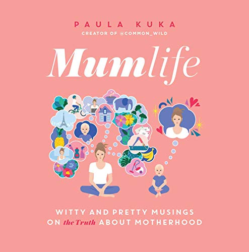 Mumlife: Witty and Pretty Musings on (the Truth about) Motherhood