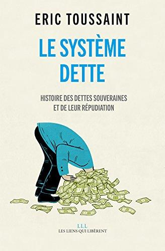 Le système dette: Histoire des dettes souveraines et de leur répudiation (LIENS QUI LIBER)