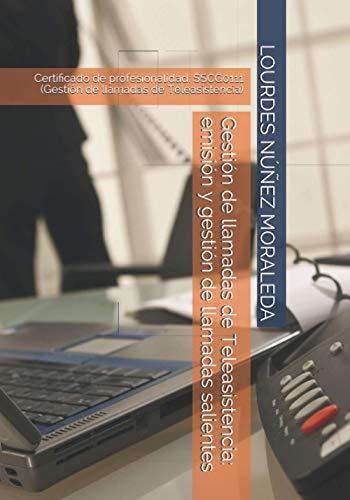 Gestión de llamadas de Teleasistencia: emisión y gestión de llamadas salientes (CERTIFICADO DE PROFESIONALIDAD: SSCG0111 (Gestión de llamadas de Teleasistencia))