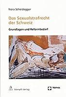 Das Sexualstrafrecht Der Schweiz: Grundlagen Und Reformbedarf