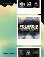 Polaroid: The Complete Guide to Experimental Instant Photography (Missing Manual)