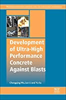 Development of Ultra-High Performance Concrete against Blasts (Woodhead Publishing Series in Civil and Structural Engineering)