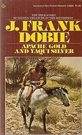 Apache Gold and Yaqui Silver by J. Frank Dobie (1974-03-12)