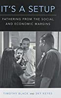 It's a Setup: Fathering from the Social and Economic Margins