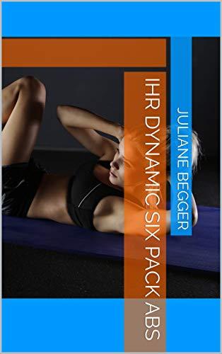 Ihr Dynamic Six Pack ABS (German Edition) eBook: Begger, Juliane ...
