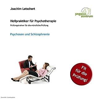 Psychosen und Schizophrenie     Prüfungstrainer für die mündliche Prüfung für Heilpraktiker für Psychotherapie              Autor:                                                                                                                                 Joachim Letschert                               Sprecher:                                                                                                                                 Joachim Letschert                      Spieldauer: 35 Min.     5 Bewertungen     Gesamt 4,4