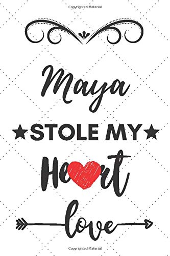 Maya Stole My Heart: Blank Lined Journal Notebook, Size 6x9, 120 Pages, Lovely Valentine Gift For Name Maya: Maya Name Valentine Present, Soft Cover, ... For Daily Goals, To Do List, Remind Me