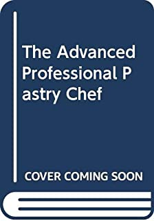 The Advanced Professional Pastry Chef