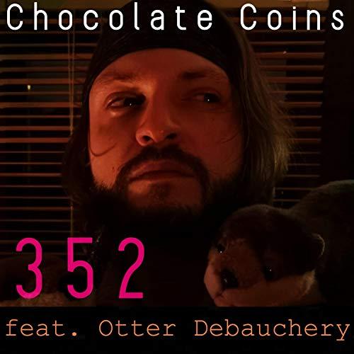 Chocolate Coins 352 (feat. Otter Debauchery)
