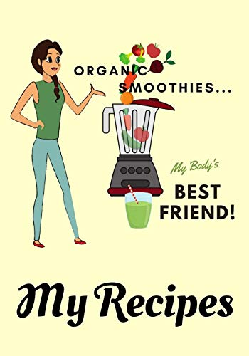 """Organic Smoothies... My Body's Best Friend 