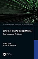 Linear Transformation: Examples and Solutions (Mathematical Engineering, Manufacturing, and Management Sciences)