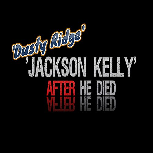 Jackson Kelly After He Died
