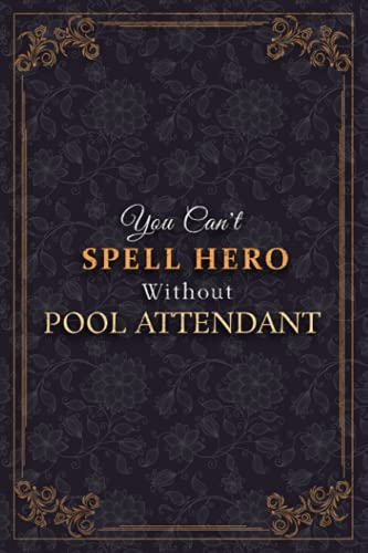 Pool Attendant Notebook Planner - You Can't Spell Hero Without Pool Attendant Job Title Working Cover Journal: Business, Tax, 120 Pages, A5, 5.24 x ... To Do List, 6x9 inch, Weekly, Monthly, Meal