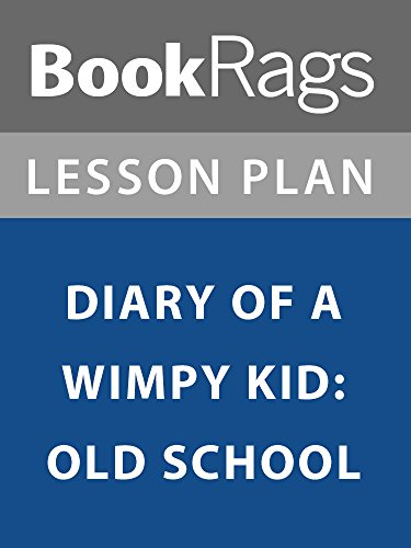 Lesson Plan: Diary of a Wimpy Kid: Old School (Diary Of A Wimpy Kid Old School Kindle)